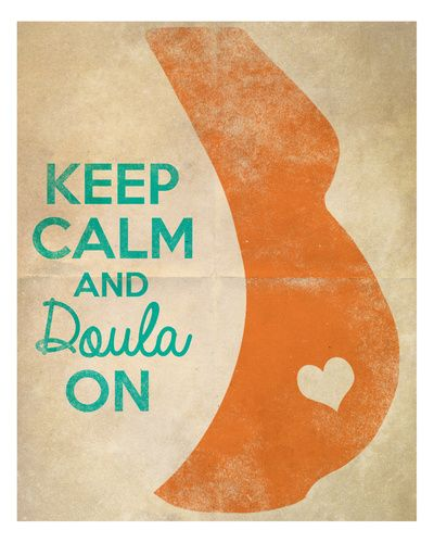 KEEP CALM and DOULA ON- I love this, thinking I need to add this one to my wall.