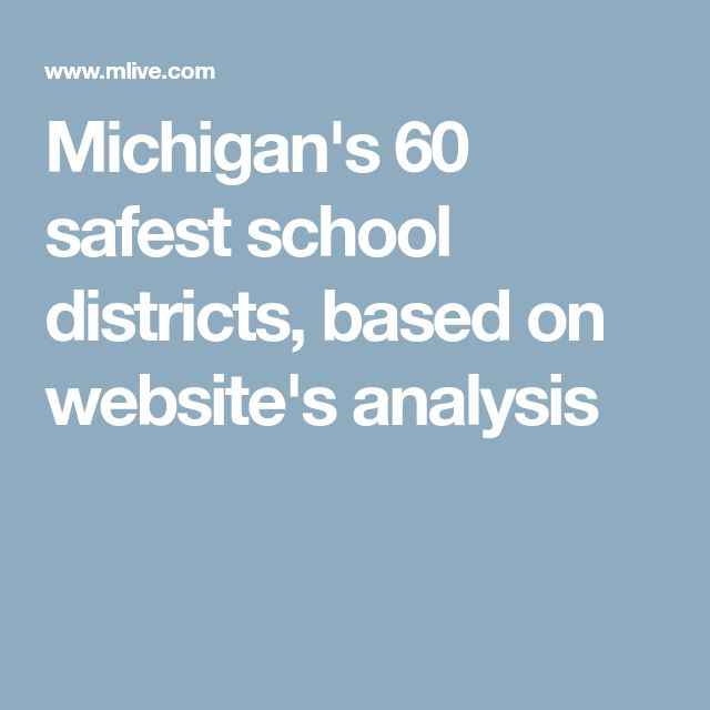 Michigan's 60 safest school districts, based on website's analysis