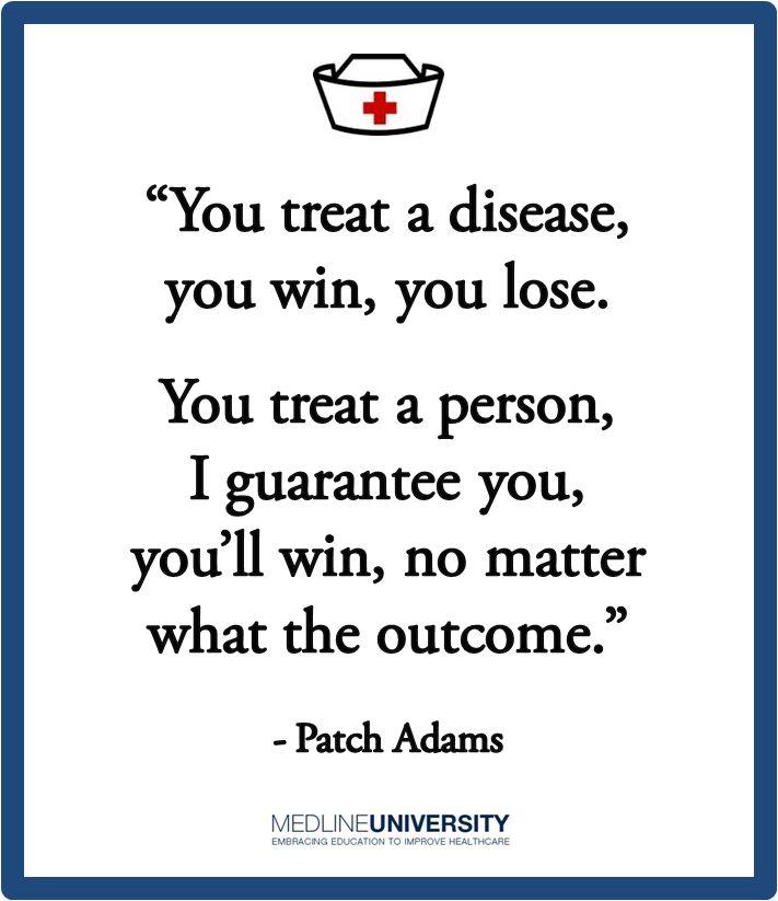 """You treat a disease, you win, you lose. You treat a person, I guarantee you, you'll win, no matter what the outcome.""  - Patch Adams  #Nurses #Nurse #Quotes #MedlineU"