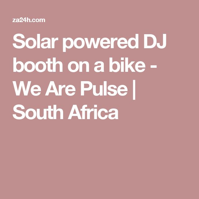 Solar powered DJ booth on a bike - We Are Pulse   South Africa