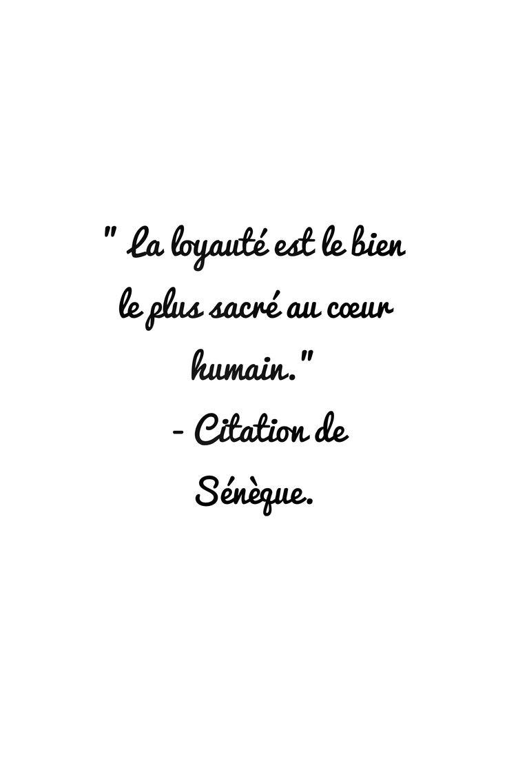 """""""La loyauté est le bien le plus sacré au cœur humain."""" - Citation de Sénèque."""