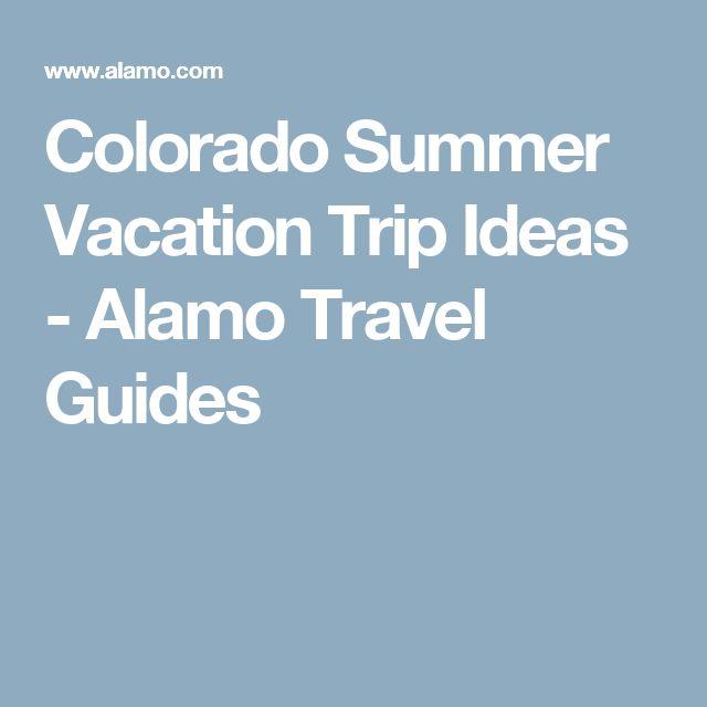 Colorado Summer Vacation Trip Ideas - Alamo Travel Guides