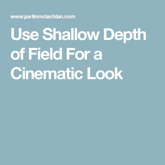 Use Shallow Depth of Field For a Cinematic Look