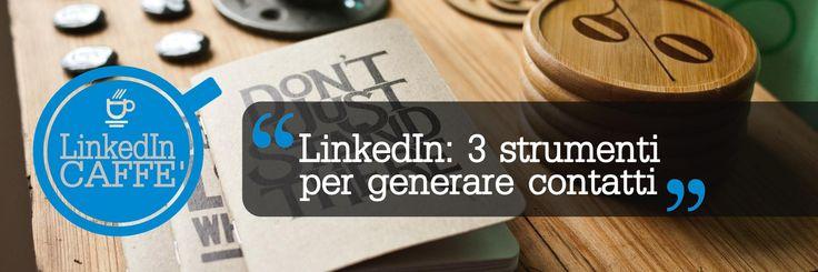 3 strumenti facili da utilizzare in LinkedIn per generare contatti
