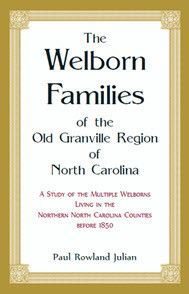 The Welborn Families of the Old Granville Region of North Carolina: A Study of the Multiple Welborns living in the Northern North Carolina Counties before 1850