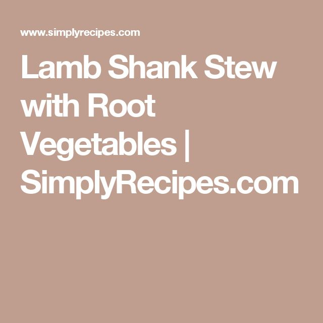 Lamb Shank Stew with Root Vegetables | SimplyRecipes.com