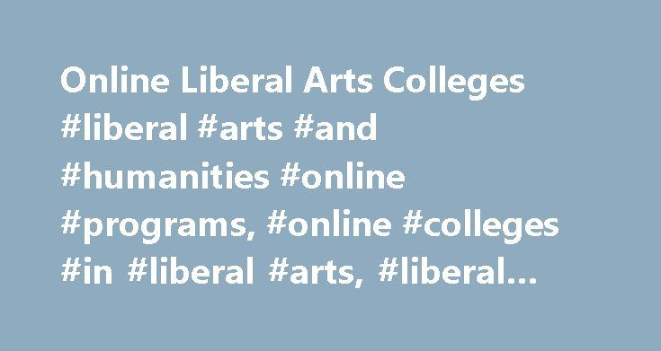 Online Liberal Arts Colleges #liberal #arts #and #humanities #online #programs, #online #colleges #in #liberal #arts, #liberal #arts #online #colleges http://mesa.nef2.com/online-liberal-arts-colleges-liberal-arts-and-humanities-online-programs-online-colleges-in-liberal-arts-liberal-arts-online-colleges/  # Online Colleges for Liberal Arts & Humanities Majors within the realm of liberal arts and humanities teach students a wide range of subjects, such as literature, philosophy, history and…