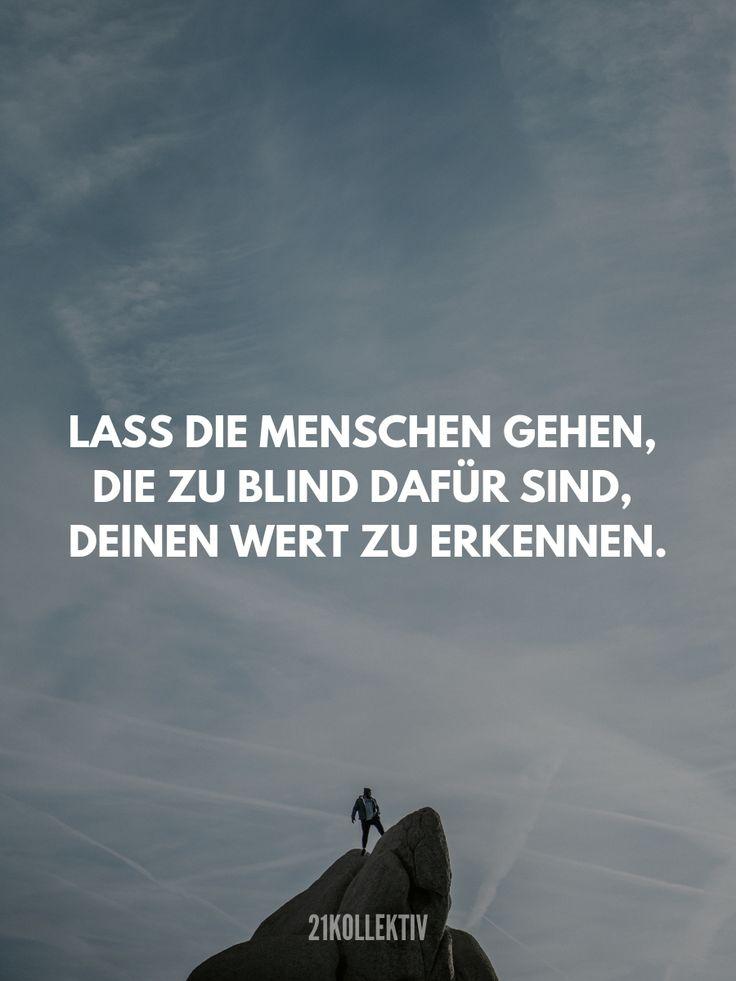 Lass die Menschen gehen, die zu blind dafür sind,…