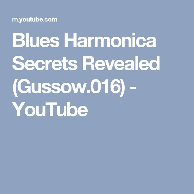 Blues Harmonica Secrets Revealed (Gussow.016) - YouTube