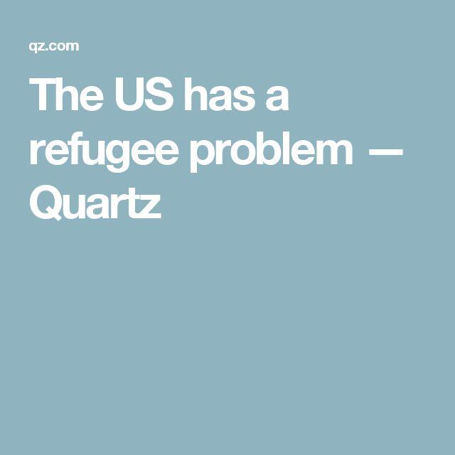 The US has a refugee problem — Quartz