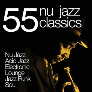 Listen to 55 Nu Jazz Classics (Nu Jazz, Acid Jazz, Electronic, Lounge, Jazz Funk & Soul) by Various Artists on @AppleMusic.