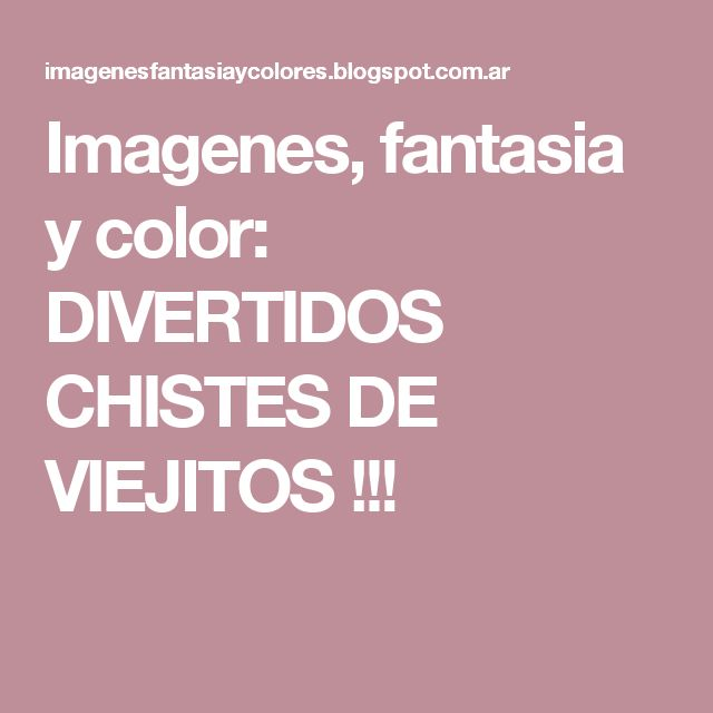 Imagenes, fantasia y color: DIVERTIDOS CHISTES DE VIEJITOS !!!