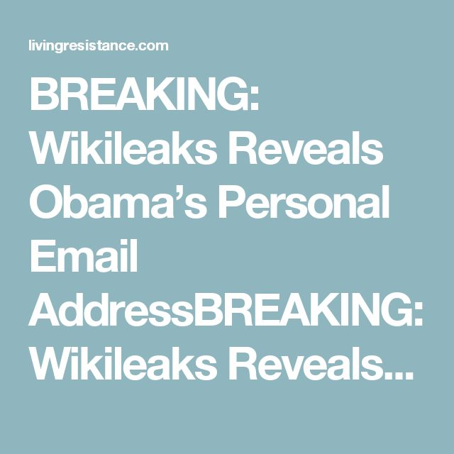 BREAKING: Wikileaks Reveals Obama's Personal Email AddressBREAKING: Wikileaks Reveals Obama's Personal Email Address - Living Resistance