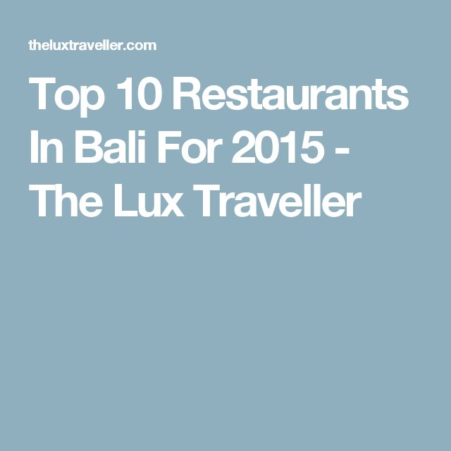 Top 10 Restaurants In Bali For 2015 - The Lux Traveller