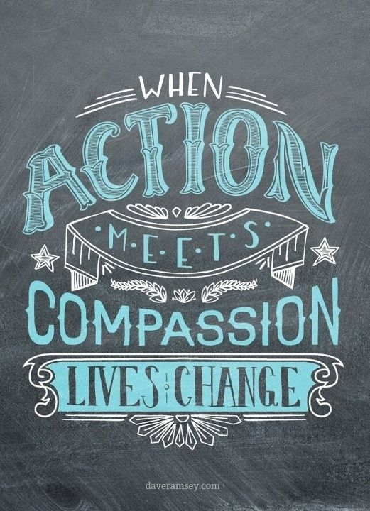 Action + Compassion ~They will know you are Christians by your LOVE.