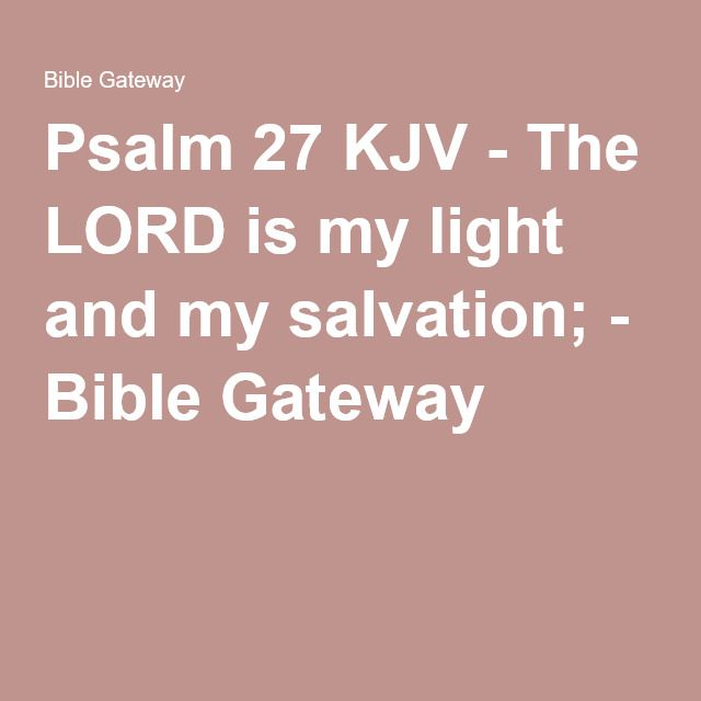 Psalm 27 KJV - The LORD is my light and my salvation; - Bible Gateway