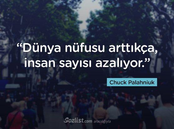 """""""Dünya nüfusu arttıkça, insan sayısı azalıyor."""" #chuck #palahniuk #sözleri #yazar #şair #kitap #şiir #özlü #anlamlı #sözler"""
