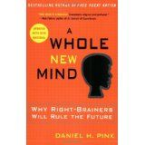 A Whole New Mind: Why Right-Brainers Will Rule the Future (Paperback)By Daniel H. Pink
