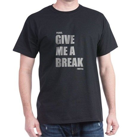 PLEASE GIVE ME A BREAK - WRITER T-Shirt