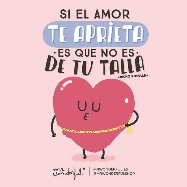 Si el amor te aprieta es que no es de tu talla. | by Mr. Wonderful*