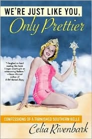 We're Just Like You, Only PrettierWorth Reading, Celia Rivenbark, Prettier, Southern Belle, Book Worth, So Funny, Book Jackets, We R, Tarnished Southern