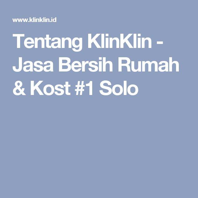 Tentang KlinKlin - Jasa Bersih Rumah & Kost #1 Solo