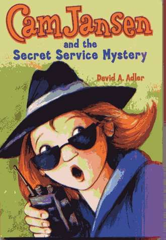 Cam Jansen and the Secret Service Mystery by David A. Adler
