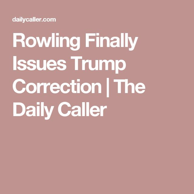Rowling Finally Issues Trump Correction | The Daily Caller
