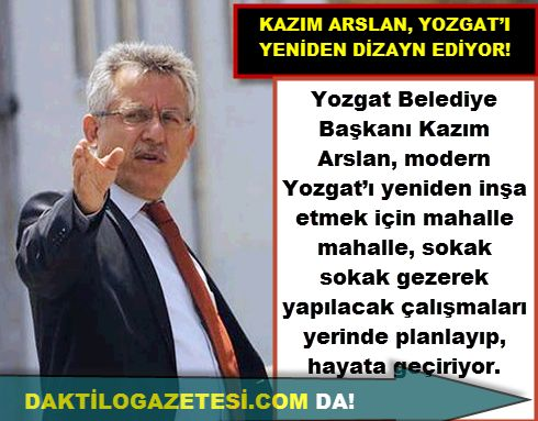 KAZIM ARSLAN, YOZGAT'I YENİDEN İNŞA EDİYOR! Haberi