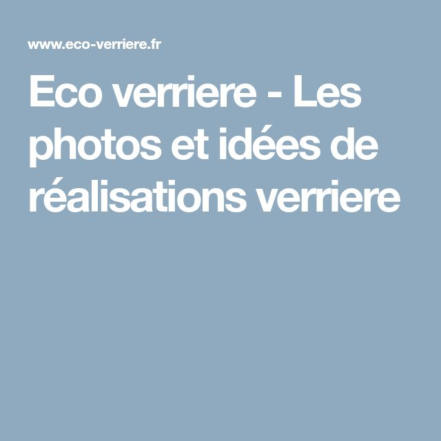 Eco verriere - Les photos et idées de réalisations verriere