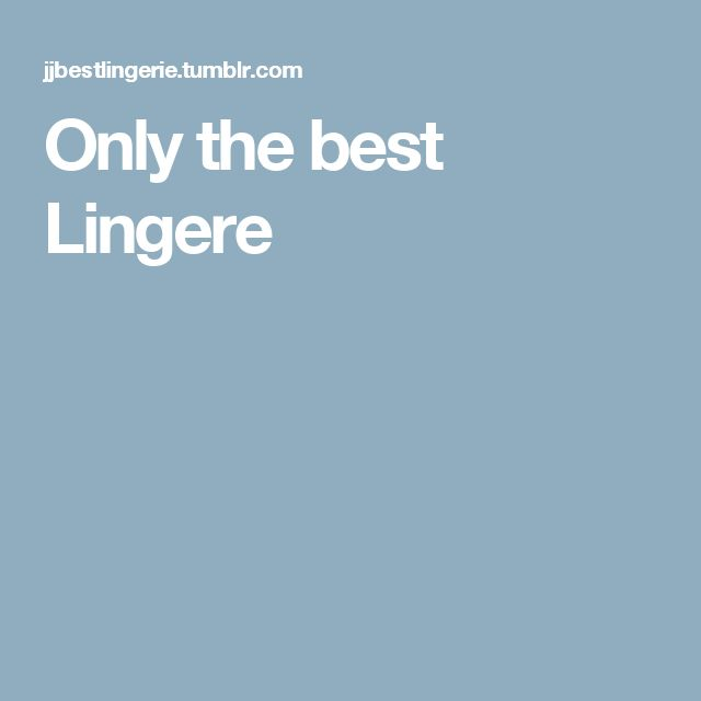Only the best Lingere