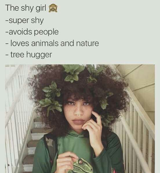 How did they know i'm super shy avoids people loves animal and nature and know i'm a tree huger
