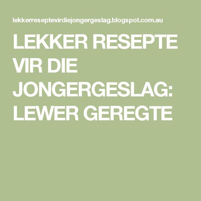 LEKKER RESEPTE VIR DIE JONGERGESLAG: LEWER GEREGTE