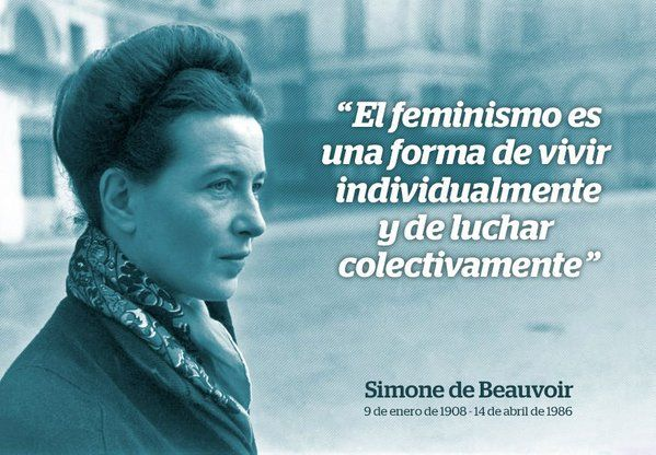 """""""El feminismo es una forma de vivir individualmente y de luchar colectivamente"""" - Simone de Beauvoir"""