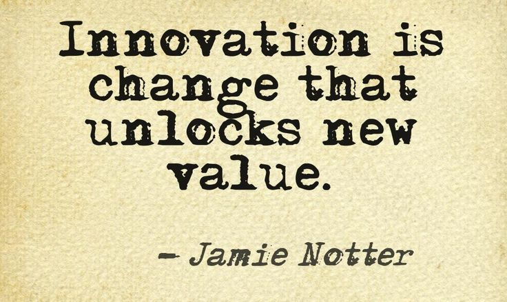"""""""Innovation is change that unlocks new value"""" - Jamie Notter. This quote courtesy of @Pinstamatic (http://pinstamatic.com)"""