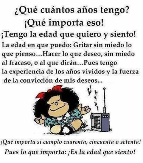 ¿Qué cuántos años tengo? ¡Qué importa eso! #Mafalda #frases