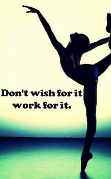 Don't wish for it. Work for it! #Dance on!