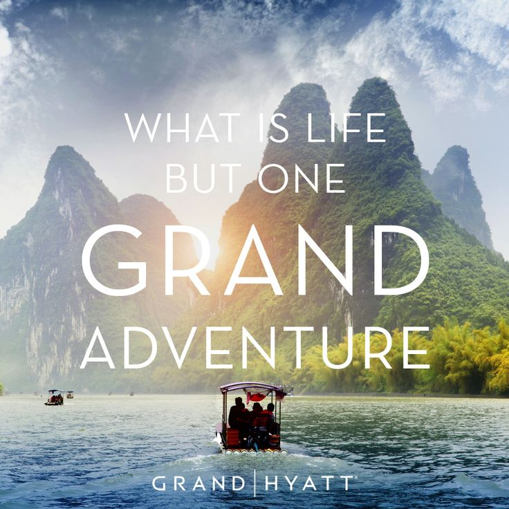 Life is a Grand adventure.