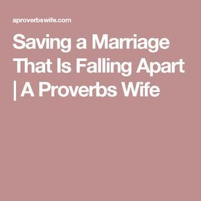 Saving a Marriage That Is Falling Apart | A Proverbs Wife