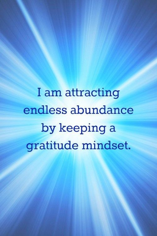 I am attracting endless abundance by keeping a gratitude mindset