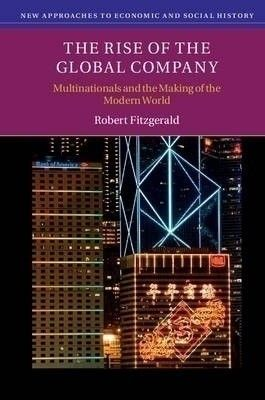 The rise of the global company : multinationals and the making of the modern world / Fitzgerald Robert
