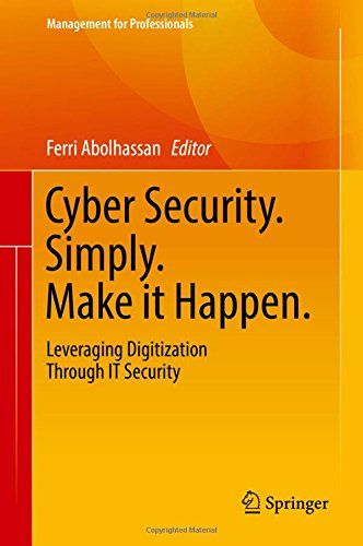 Cyber Security. Simply. Make it Happen.: Leveraging Digitization Through IT Security (Management for...