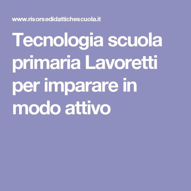 Tecnologia scuola primaria Lavoretti per imparare in modo attivo