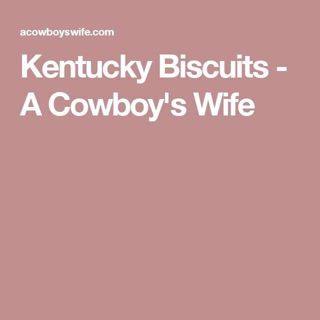 Kentucky Biscuits - A Cowboy's Wife