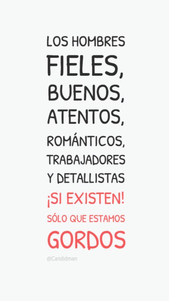 20161127-los-hombres-fieles-buenos-atentos-romanticos-trabajadores-y-detallistas-si-existen-solo-que-estamos-gordos-candidman-pinterest