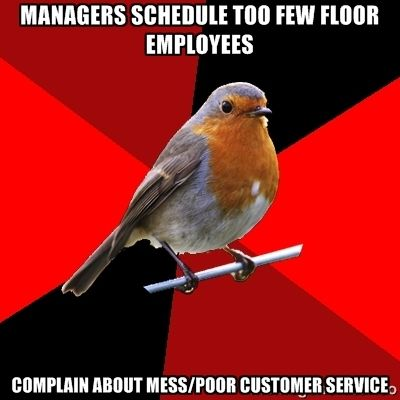 managers schedule too few floor employees complain about mess/poor customer service   Retail Robin