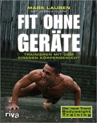 Fit ohne Geräte: Trainieren mit dem eigenen Körpergewicht: Amazon.de: Mark Lauren: Bücher