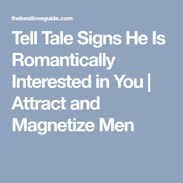 Signs he is interested in you romantically