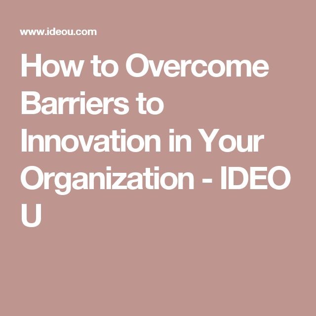 How to Overcome Barriers to Innovation in Your Organization - IDEO U