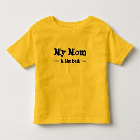 My mom is the best toddler t-shirt - tap, personalize, buy right now!